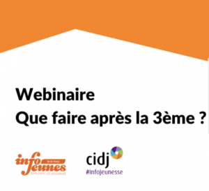 Read more about the article CIDJ – Webinaire spécial orientation pour les jeunes – Que faire après la 3ème ? Le 31 mars de 17h à 18h